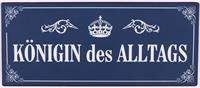 """La Finesse Metallschild """"Königin des alltags"""""""