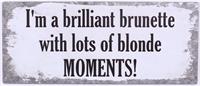 """La Finesse Metallschild """"Iam a brilliant brunette"""""""